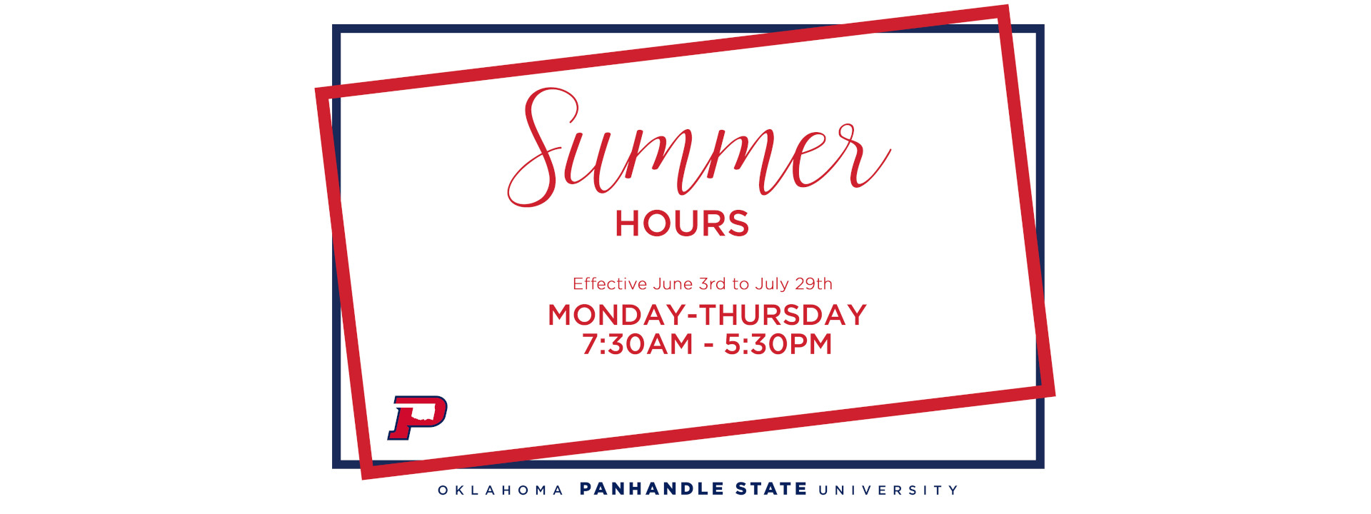 Summer Hours Effective June 3rd to July 29th - 7:30AM - 5:30PM