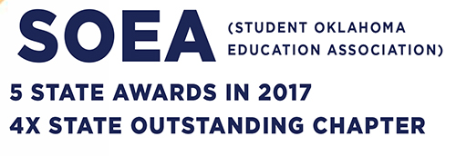 SOEA (Student Oklahoma Education Association - 5 State awards in 2017 - 4X Outstanding Chapter)